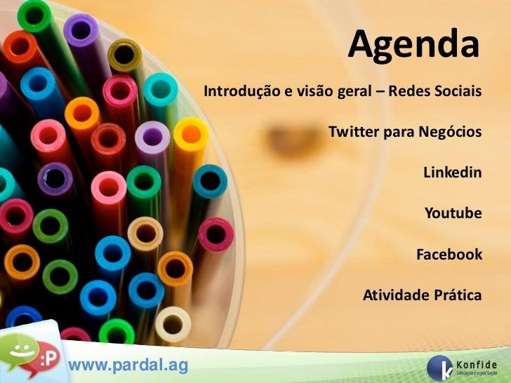 Agenda                Introdução e visão geral – Redes Sociais                                 Twitter para Negócios      ...