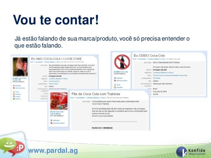 Vou te contar!Já estão falando de sua marca/produto, você só precisa entender oque estão falando.     www.pardal.ag