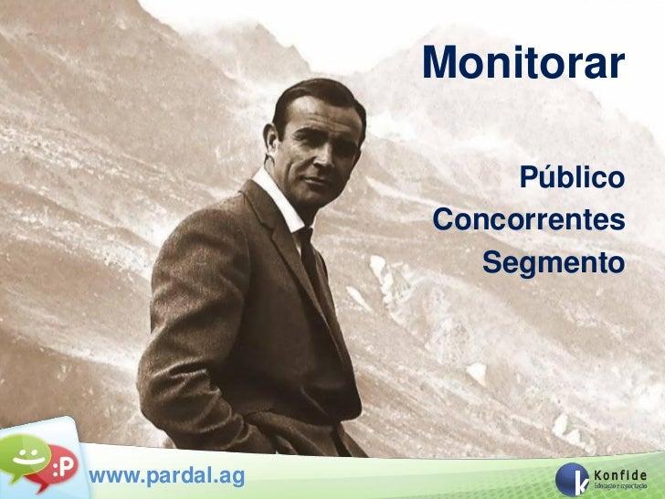 Monitorar                     Público                Concorrentes                   Segmentowww.pardal.ag