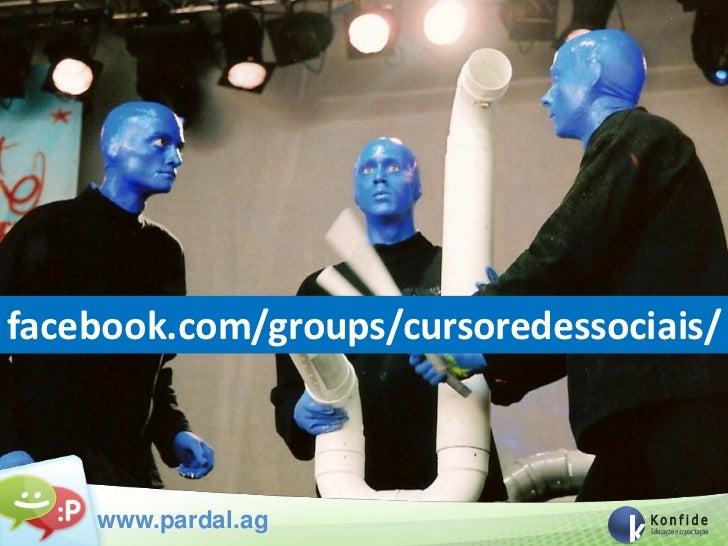 facebook.com/groups/cursoredessociais/    www.pardal.ag