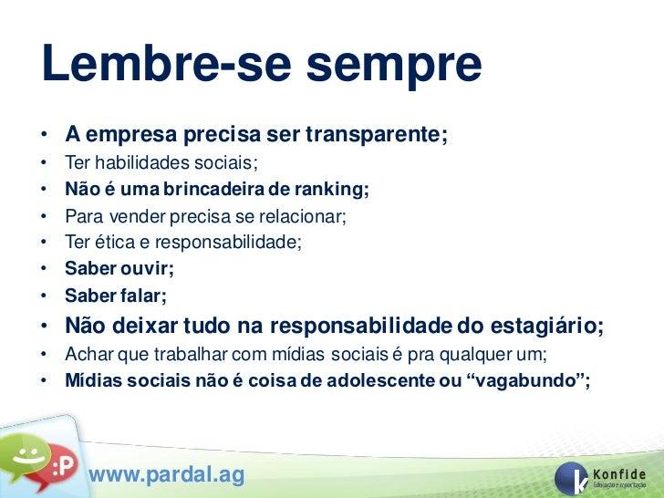 Lembre-se sempre• A empresa precisa ser transparente;•   Ter habilidades sociais;•   Não é uma brincadeira de ranking;•   ...