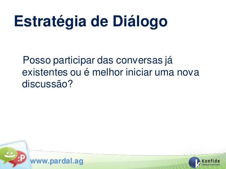 Estratégia de Diálogo Posso participar das conversas já existentes ou é melhor iniciar uma nova discussão?  www.pardal.ag