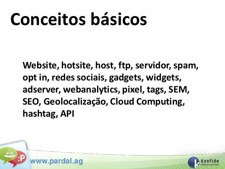 Conceitos básicos Website, hotsite, host, ftp, servidor, spam, opt in, redes sociais, gadgets, widgets, adserver, webanaly...