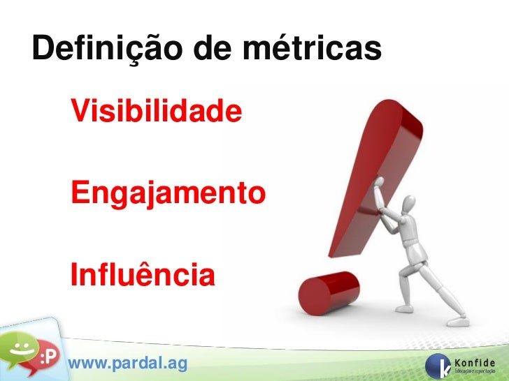 Definição de métricas  Visibilidade  Engajamento  Influência  www.pardal.ag