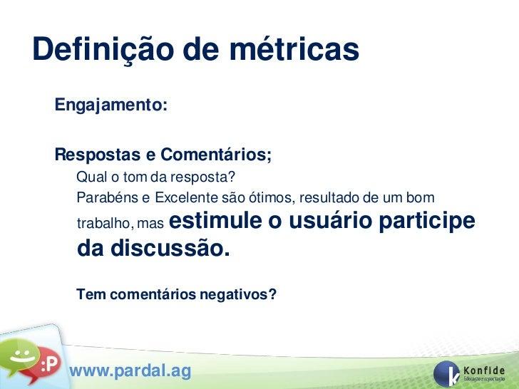 Definição de métricas Engajamento: Respostas e Comentários;   Qual o tom da resposta?   Parabéns e Excelente são ótimos, r...