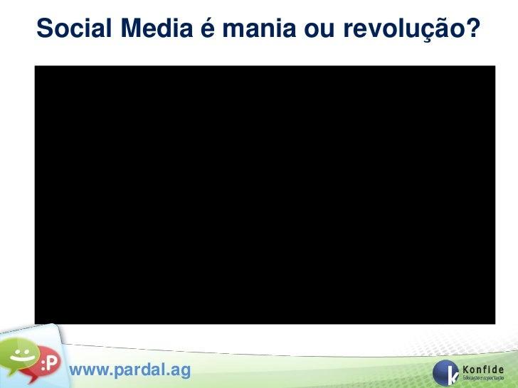 Social Media é mania ou revolução?  www.pardal.ag