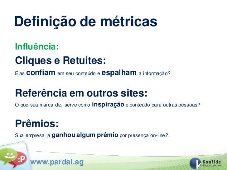Definição de métricasInfluência:Cliques e Retuites:Elas   confiam em seu conteúdo e espalham a informação?Referência em ou...