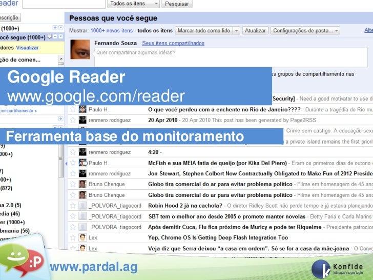 Google Readerwww.google.com/readerFerramenta base do monitoramento     www.pardal.ag