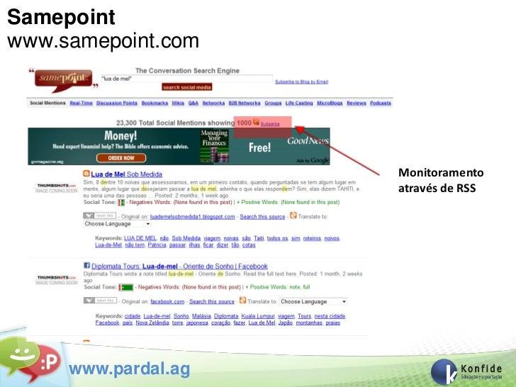 Samepointwww.samepoint.com                     Monitoramento                     através de RSS     www.pardal.ag