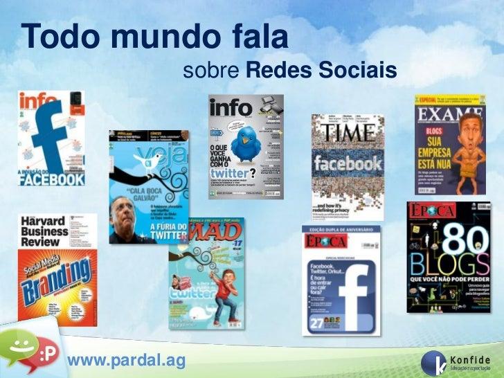 Todo mundo fala              sobre Redes Sociais  www.pardal.ag