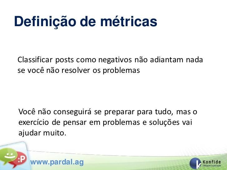 Definição de métricasClassificar posts como negativos não adiantam nadase você não resolver os problemasVocê não conseguir...