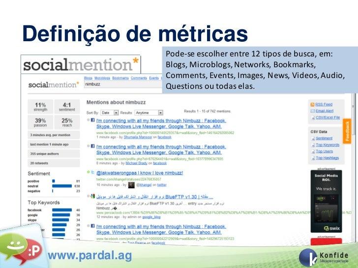 Definição de métricas                  Pode-se escolher entre 12 tipos de busca, em:                  Blogs, Microblogs, N...