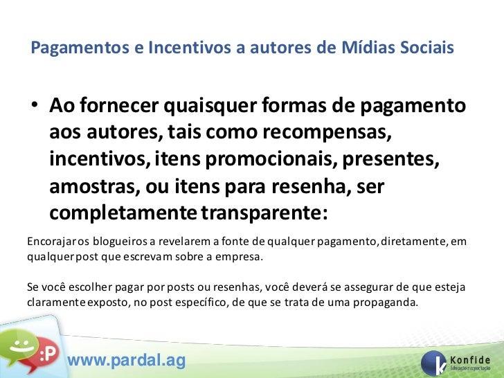 Pagamentos e Incentivos a autores de Mídias Sociais• Ao fornecer quaisquer formas de pagamento  aos autores, tais como rec...
