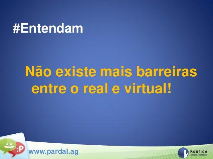 #Entendam Não existe mais barreiras  entre o real e virtual! www.pardal.ag