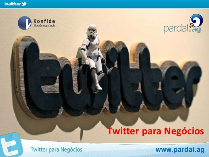 Twitter para Negócios          www.pardal.ag