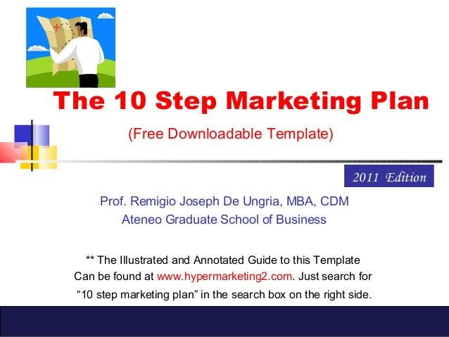 The 10 Step Marketing Plan(Free Downloadable Template)Prof. Remigio Joseph De Ungria, MBA, CDMAteneo Graduate School of Bu...