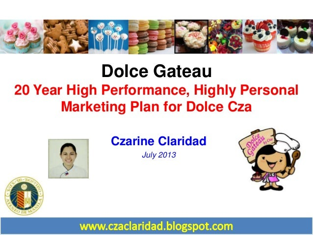 Dolce Gateau 20 Year High Performance, Highly Personal Marketing Plan for Dolce Cza Czarine Claridad July 2013