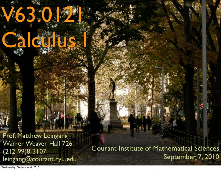 V63.0121Calculus IProf. Matthew LeingangWarren Weaver Hall 726(212-99)8-3107                 Courant Institute of Mathemat...