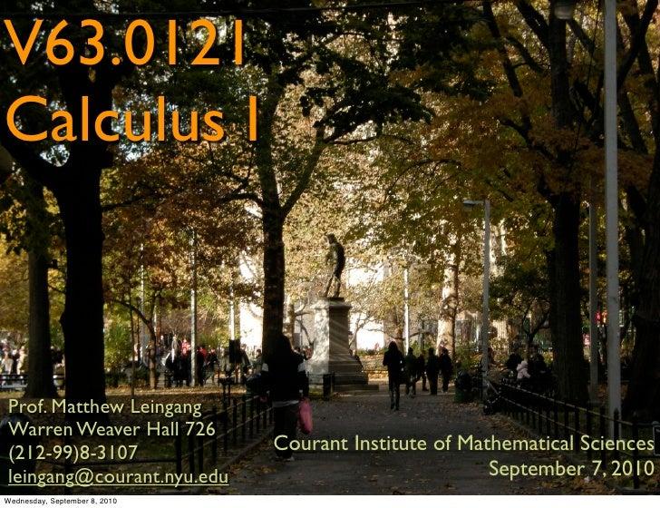 V63.0121 Calculus I    Prof. Matthew Leingang Warren Weaver Hall 726 (212-99)8-3107                 Courant Institute of M...