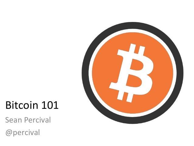 Bitcoin 101 Sean Percival @percival
