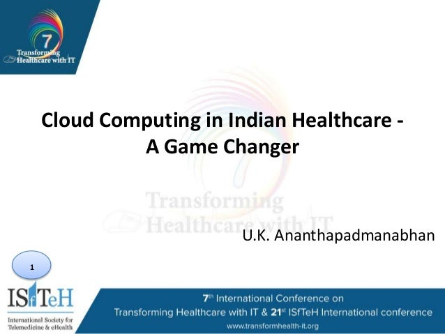 1 Cloud Computing in Indian Healthcare - A Game Changer U.K. Ananthapadmanabhan