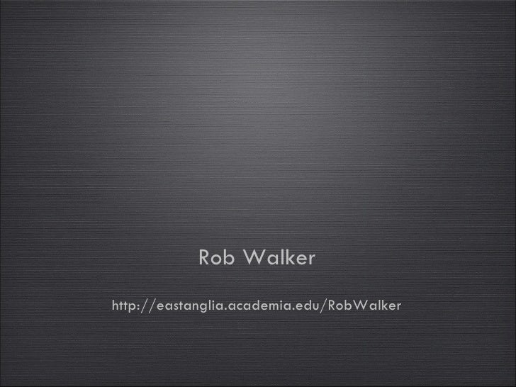 Rob Walker http://eastanglia.academia.edu/RobWalker