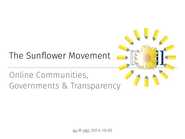 The Sunflower Movement  Online Communities,  Governments & Transparency  au @ mbl, 2014-10-03