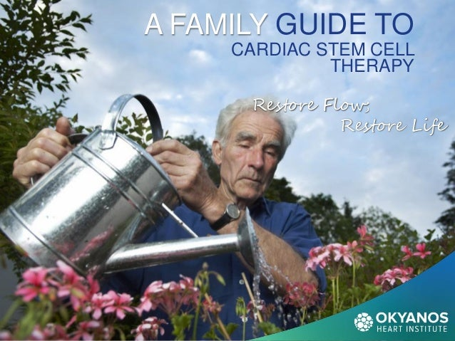 A FAMILY GUIDE TO CARDIAC STEM CELL THERAPY Restore Flow; Restore Life