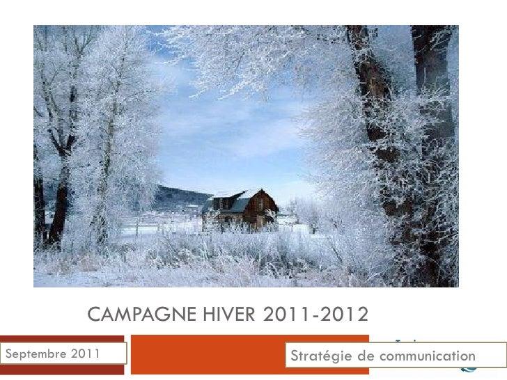 CAMPAGNE HIVER 2011-2012Septembre 2011              Stratégie de communication