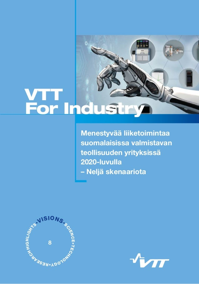 •VISIONS•S CIENCE•TECHN O LOGY•RESEA R CHHIGHLIGHT S Menestyvää liiketoimintaa suomalaisissa valmistavan teollisuuden yrit...