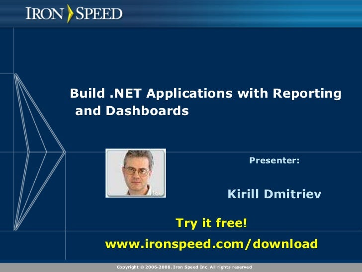 Build .NET Applications with Reporting and Dashboards<br />Presenter:<br />Kirill Dmitriev<br />Try it free!<br />www.iron...