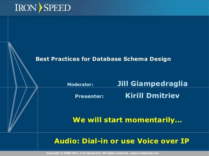 Best Practices for Database Schema Design Moderator: Jill Giampedraglia Presenter: Kirill Dmitriev We will start momentari...