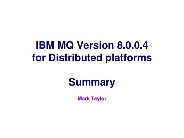 © 2015 IBM Corporation IBM Software Group WebSphere Software IBM Confidential IBM MQ Version 8.0.0.4 for Distributed platf...