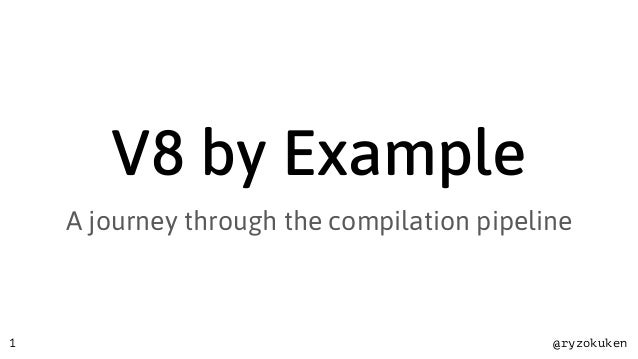 @ryzokuken V8 by Example A journey through the compilation pipeline 1