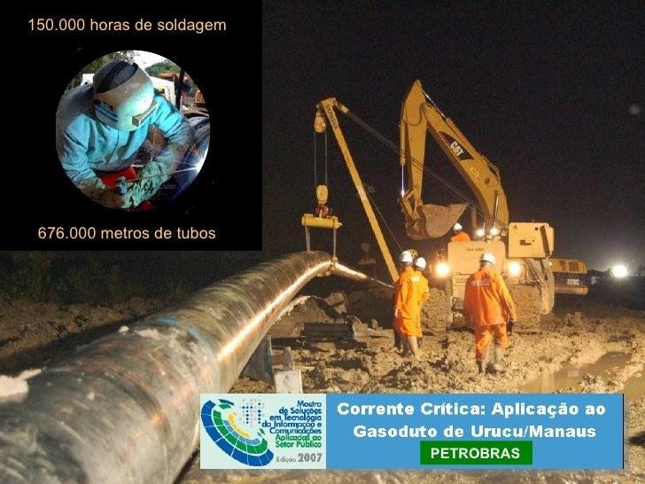 PETROBRAS 150.000 horas de soldagem 676.000 metros de tubos