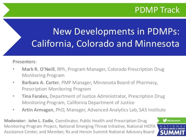 New Developments in PDMPs: California, Colorado and Minnesota Presenters: • Mark R. O'Neill, RPh, Program Manager, Colorad...