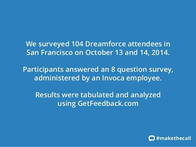 We surveyed 104 Dreamforce attendees in San Francisco on October 13 and 14, 2014.  Participants answered an 8 question sur...