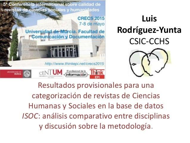 Luis Rodríguez-Yunta CSIC-CCHS Resultados provisionales para una categorización de revistas de Ciencias Humanas y Sociales...