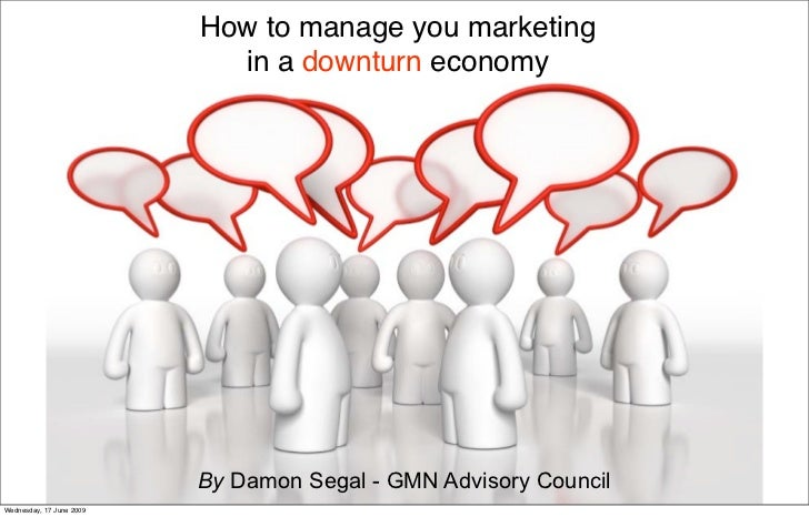 How to manage you marketing                             in a downturn economy                               By Damon Segal...