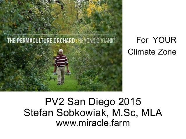 For YOUR Climate Zone PV2 San Diego 2015 Stefan Sobkowiak, M.Sc, MLA www.miracle.farm