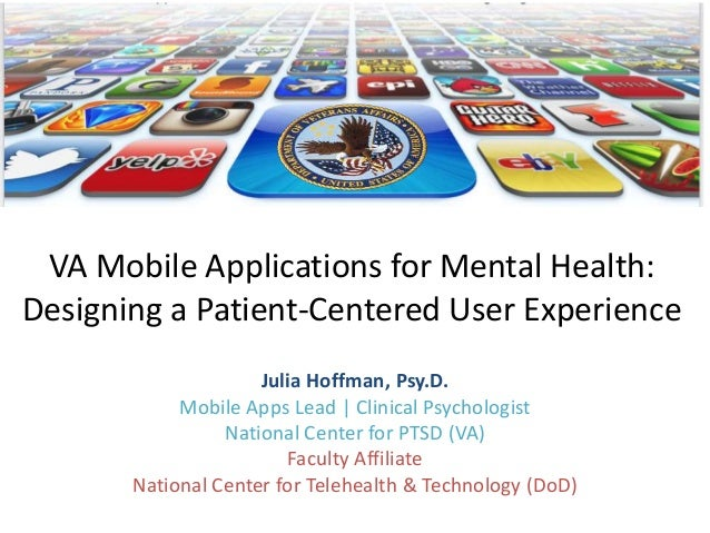 VA Mobile Applications for Mental Health: Designing a Patient-Centered User Experience Julia Hoffman, Psy.D. Mobile Apps L...