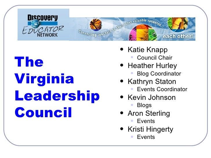 The  Virginia Leadership Council   <ul><li>Katie Knapp  </li></ul><ul><ul><li>Council Chair </li></ul></ul><ul><li>Heather...