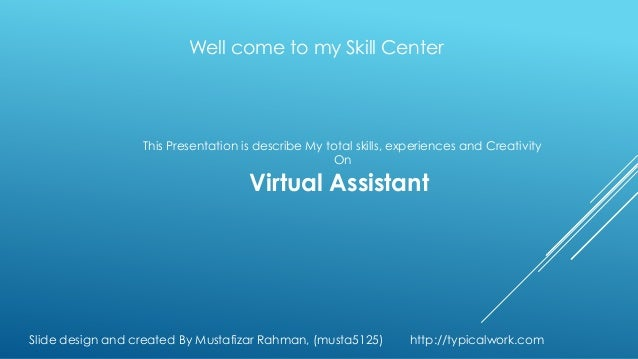 Well come to my Skill Center                  This Presentation is describe My total skills, experiences and Creativity   ...