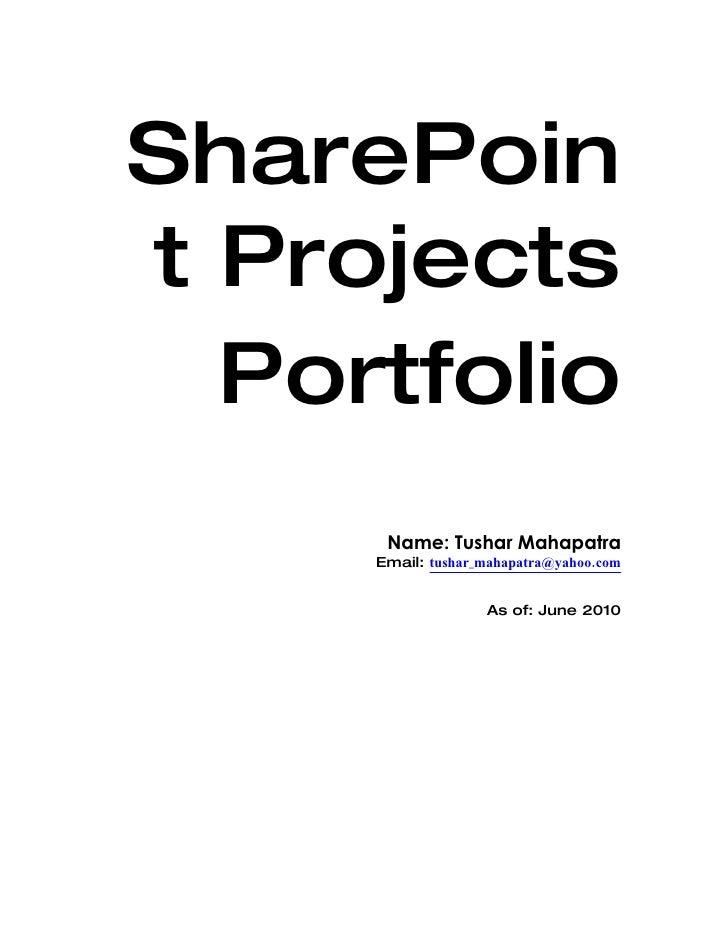 SharePoin t Projects   Portfolio       Name: Tushar Mahapatra      Email: tushar_mahapatra@yahoo.com                      ...