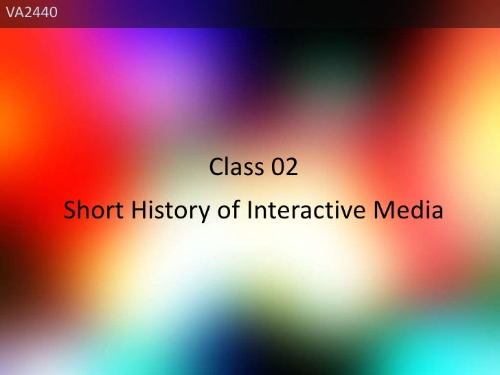 VA2440<br />Class 02<br />Short History of Interactive Media<br />