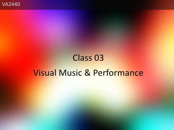 VA2440<br />Class 03<br />Visual Music & Performance<br />