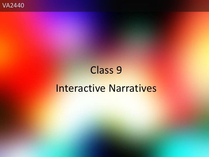 VA2440<br />Class 9<br />Interactive Narratives<br />