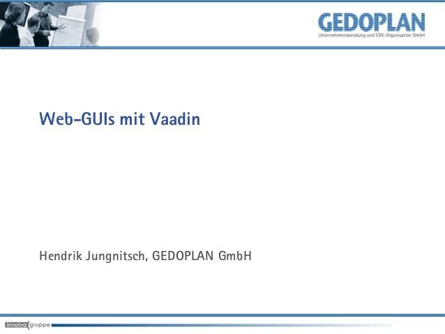Web-GUIs mit VaadinHendrik Jungnitsch, GEDOPLAN GmbH