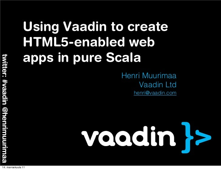 Using Vaadin to create                                  HTML5-enabled web                                  apps in pure Sc...