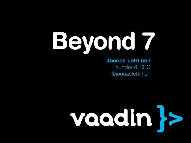 Beyond 7 Joonas Lehtinen Founder & CEO @joonaslehtinen